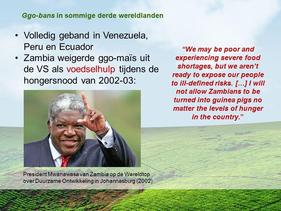 Volledig geband in Venezuela, Peru en Ecuador Zambia weigerde ggo-maïs uit de VS als voedselhulp tijdens de hongersnood van 2002-03: President Mwanawa