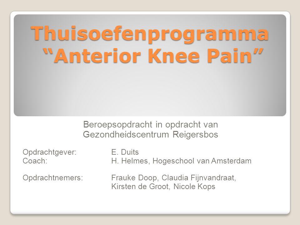 "Thuisoefenprogramma ""Anterior Knee Pain"" Beroepsopdracht in opdracht van Gezondheidscentrum Reigersbos Opdrachtgever: E. Duits Coach: H. Helmes, Hoges"