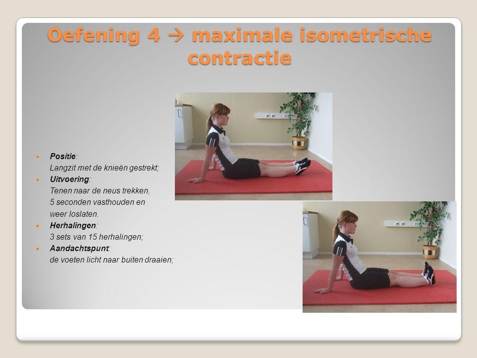 Oefening 4  maximale isometrische contractie Positie: Langzit met de knieën gestrekt; Uitvoering: Tenen naar de neus trekken, 5 seconden vasthouden e