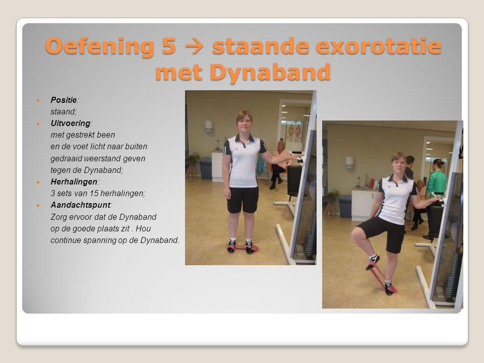 Oefening 5  staande exorotatie met Dynaband Positie: staand; Uitvoering: met gestrekt been en de voet licht naar buiten gedraaid weerstand geven tege