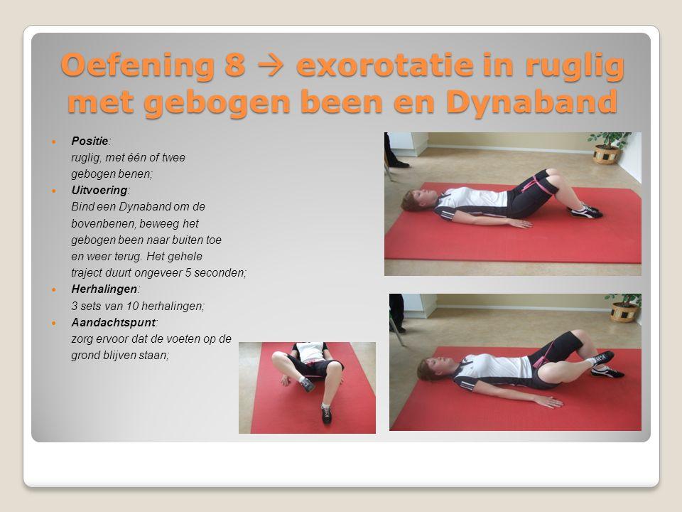Oefening 8  exorotatie in ruglig met gebogen been en Dynaband Positie: ruglig, met één of twee gebogen benen; Uitvoering: Bind een Dynaband om de bov