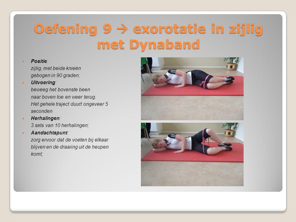 Oefening 9  exorotatie in zijlig met Dynaband Positie: zijlig, met beide knieën gebogen in 90 graden; Uitvoering: beweeg het bovenste been naar boven