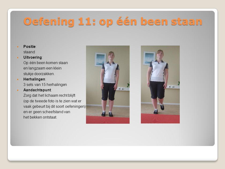 Oefening 11: op één been staan Positie: staand Uitvoering: Op één been komen staan en langzaam een klein stukje doorzakken. Herhalingen: 3 sets van 15