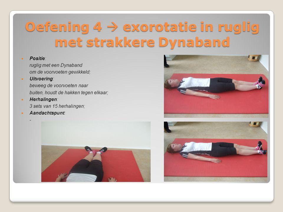 Oefening 4  exorotatie in ruglig met strakkere Dynaband Positie: ruglig met een Dynaband om de voorvoeten gewikkeld; Uitvoering: beweeg de voorvoeten
