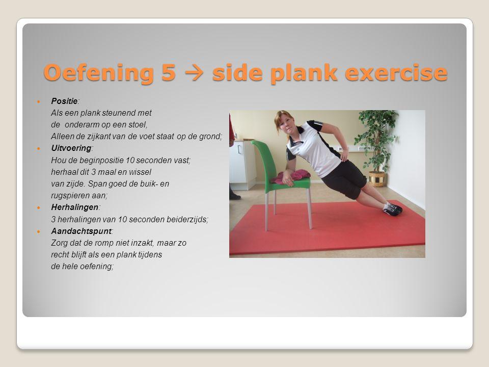 Oefening 5  side plank exercise Positie: Als een plank steunend met de onderarm op een stoel, Alleen de zijkant van de voet staat op de grond; Uitvoe