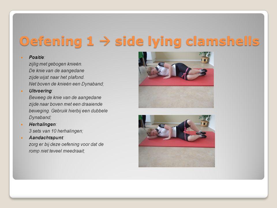 Oefening 1  side lying clamshells Positie: zijlig met gebogen knieën. De knie van de aangedane zijde wijst naar het plafond. Net boven de knieën een