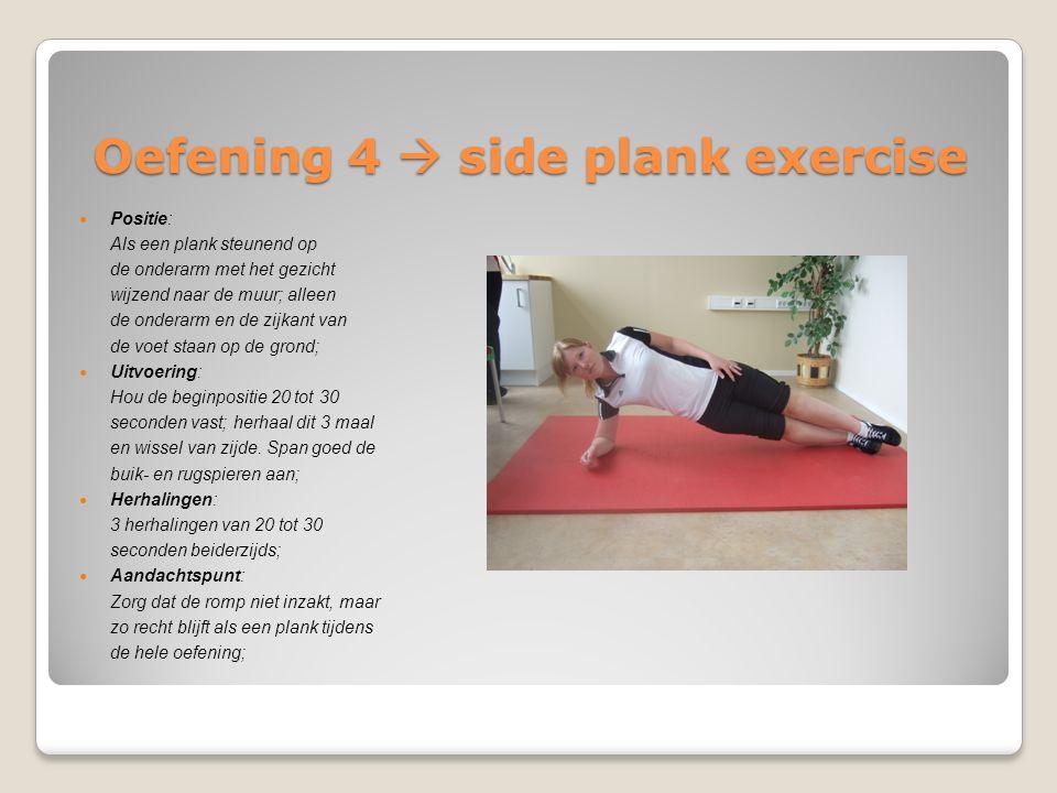 Oefening 4  side plank exercise Positie: Als een plank steunend op de onderarm met het gezicht wijzend naar de muur; alleen de onderarm en de zijkant