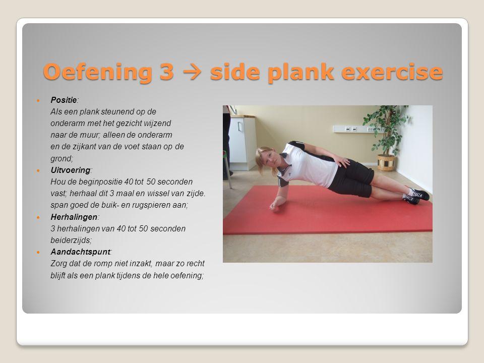 Oefening 3  side plank exercise Positie: Als een plank steunend op de onderarm met het gezicht wijzend naar de muur; alleen de onderarm en de zijkant