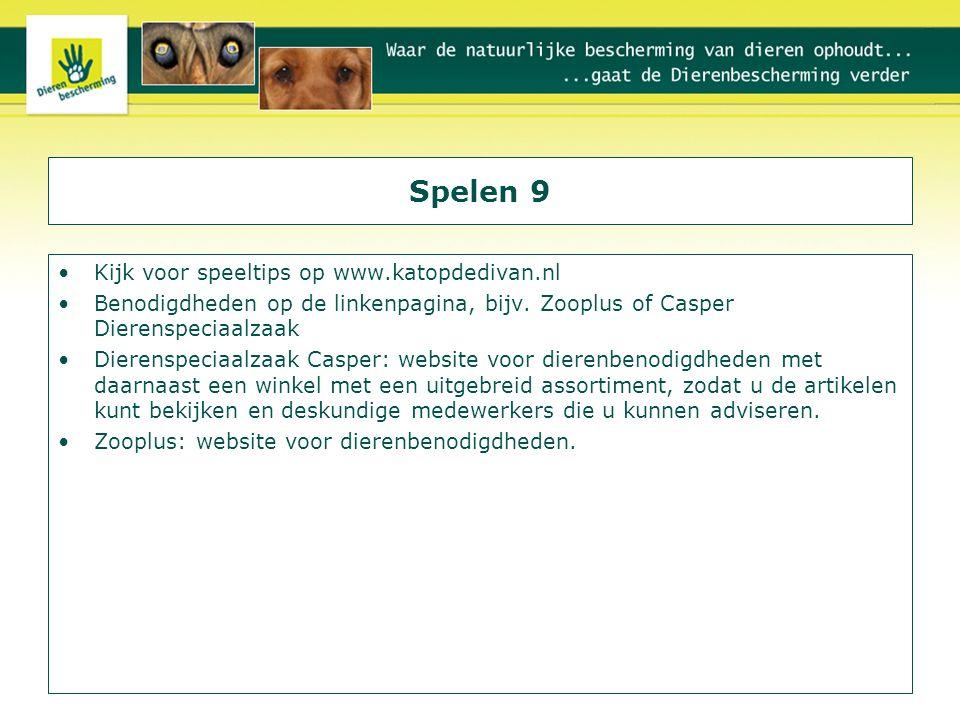 Spelen 9 Kijk voor speeltips op www.katopdedivan.nl Benodigdheden op de linkenpagina, bijv. Zooplus of Casper Dierenspeciaalzaak Dierenspeciaalzaak Ca