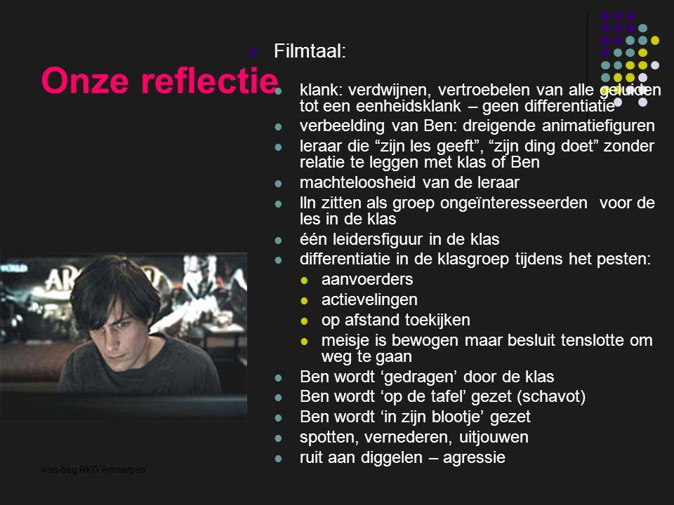 insp-beg RKG Antwerpen Onze reflectie Filmtaal: klank: verdwijnen, vertroebelen van alle geluiden tot een eenheidsklank – geen differentiatie verbeeld