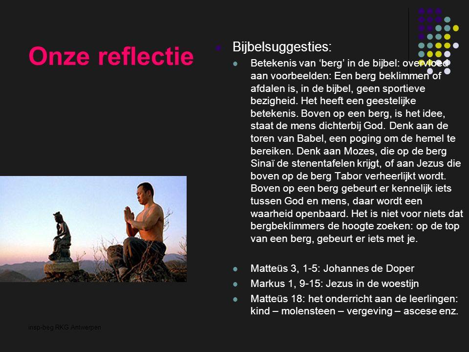 insp-beg RKG Antwerpen Onze reflectie Bijbelsuggesties: Betekenis van 'berg' in de bijbel: overvloed aan voorbeelden: Een berg beklimmen of afdalen is, in de bijbel, geen sportieve bezigheid.