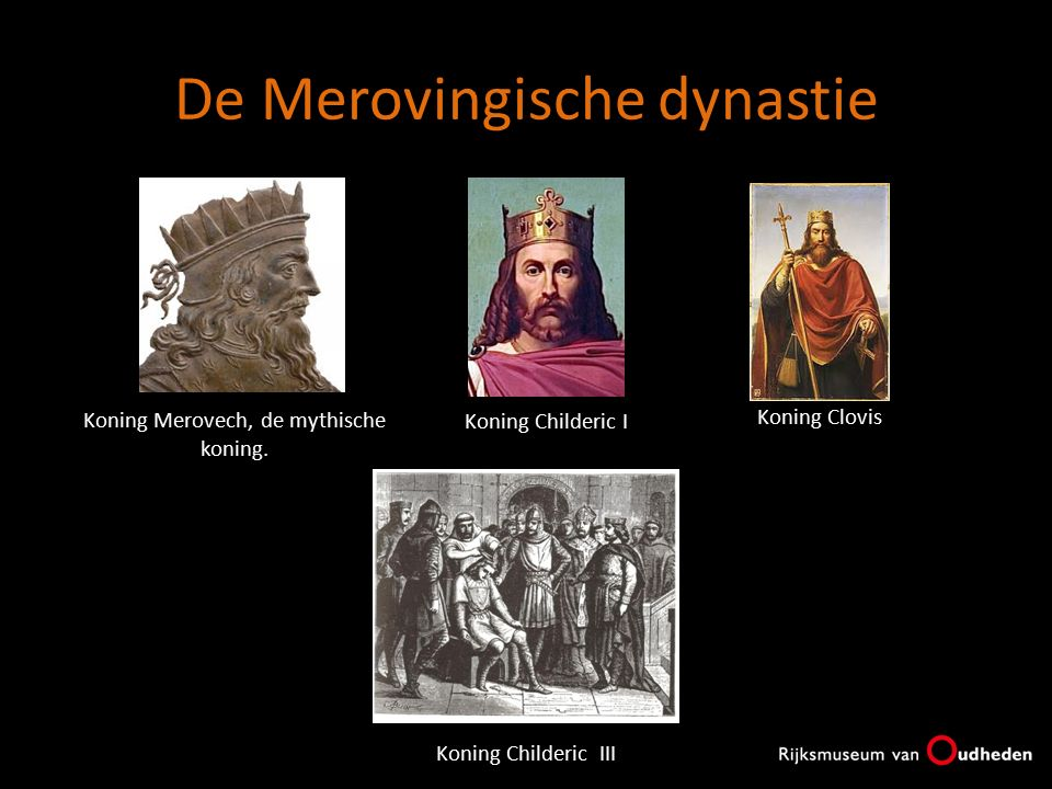 De Merovingische dynastie Koning Merovech, de mythische koning. Koning Childeric I Koning Clovis Koning Childeric III