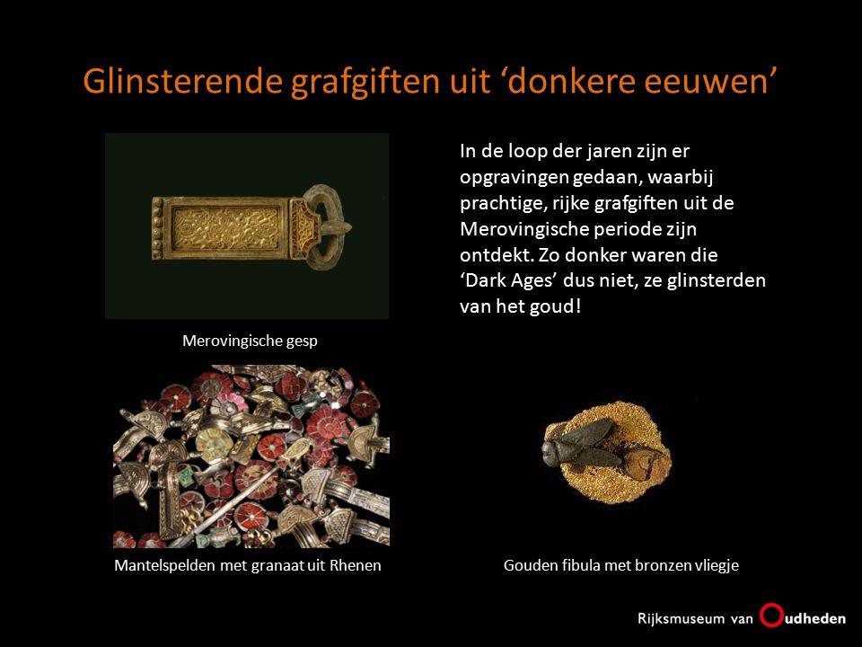 Glinsterende grafgiften uit 'donkere eeuwen' In de loop der jaren zijn er opgravingen gedaan, waarbij prachtige, rijke grafgiften uit de Merovingische