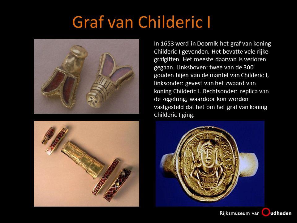 Graf van Childeric I In 1653 werd in Doornik het graf van koning Childeric I gevonden. Het bevatte vele rijke grafgiften. Het meeste daarvan is verlor