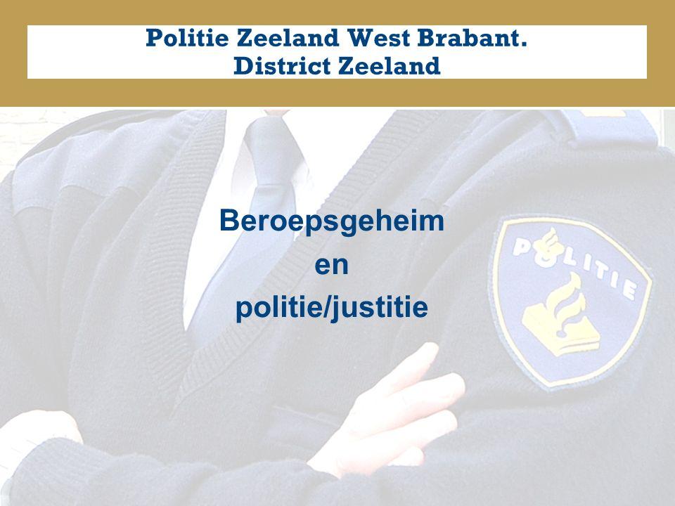 Politie Zeeland West Brabant. District Zeeland Beroepsgeheim en politie/justitie