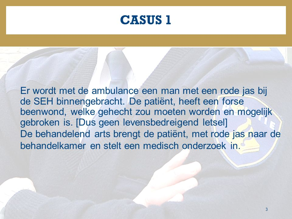CASUS 1 3 Er wordt met de ambulance een man met een rode jas bij de SEH binnengebracht.