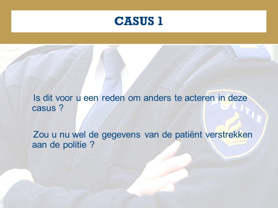 CASUS 1 Is dit voor u een reden om anders te acteren in deze casus .