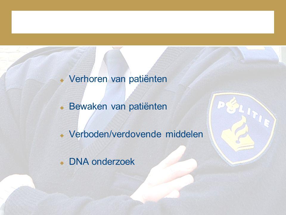  Verhoren van patiënten  Bewaken van patiënten  Verboden/verdovende middelen  DNA onderzoek