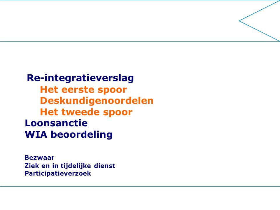 Re-integratieverslag Het eerste spoor Deskundigenoordelen Het tweede spoor Loonsanctie WIA beoordeling Bezwaar Ziek en in tijdelijke dienst Participatieverzoek