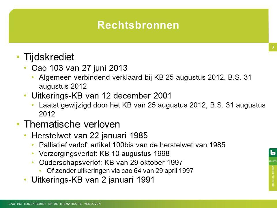 Rechtsbronnen Tijdskrediet Cao 103 van 27 juni 2013 Algemeen verbindend verklaard bij KB 25 augustus 2012, B.S.