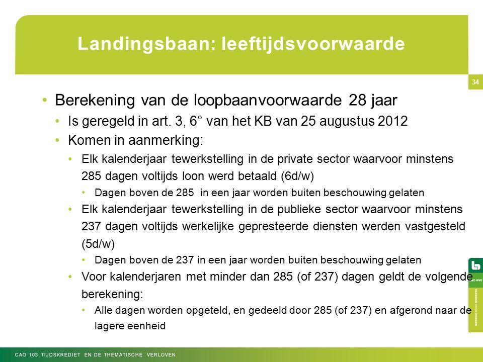 Landingsbaan: leeftijdsvoorwaarde Berekening van de loopbaanvoorwaarde 28 jaar Is geregeld in art.