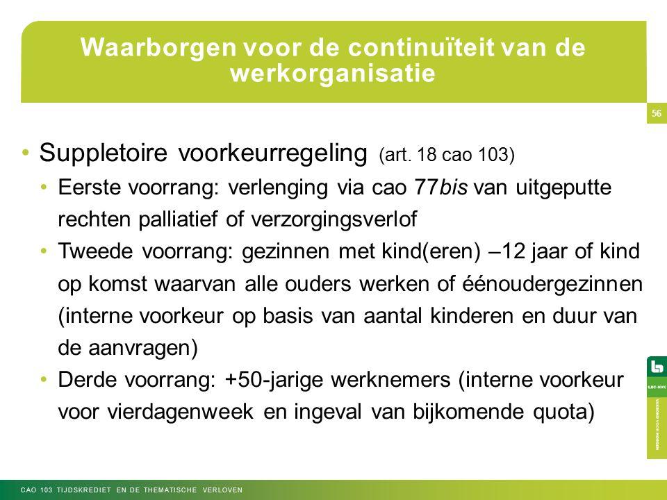 56 Suppletoire voorkeurregeling (art. 18 cao 103) Eerste voorrang: verlenging via cao 77bis van uitgeputte rechten palliatief of verzorgingsverlof Twe
