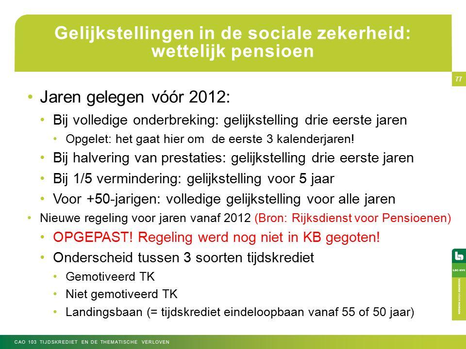 Gelijkstellingen in de sociale zekerheid: wettelijk pensioen Jaren gelegen vóór 2012: Bij volledige onderbreking: gelijkstelling drie eerste jaren Opgelet: het gaat hier om de eerste 3 kalenderjaren.