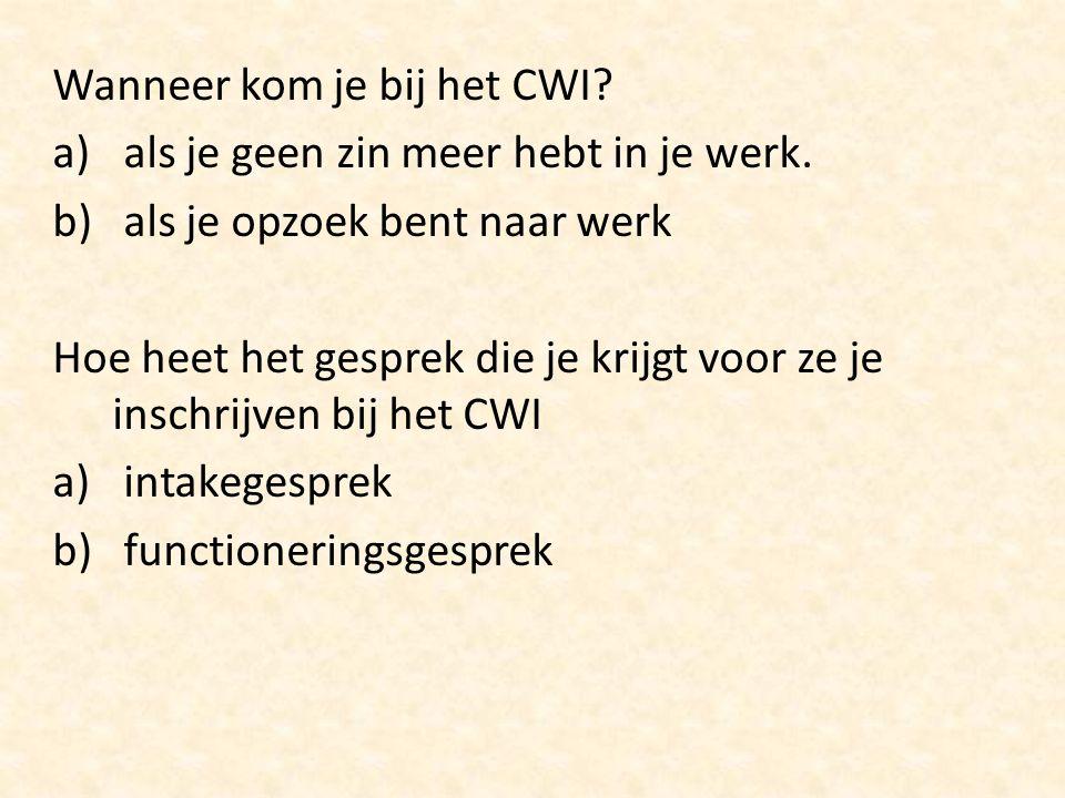 Wat betekend CWI? a) Centrum voor Werk en Inkomen b) Centraal bureau voor Werk en Inkomen. Waar informeert het CWI o.a. in? a) re- organistatie b) re-