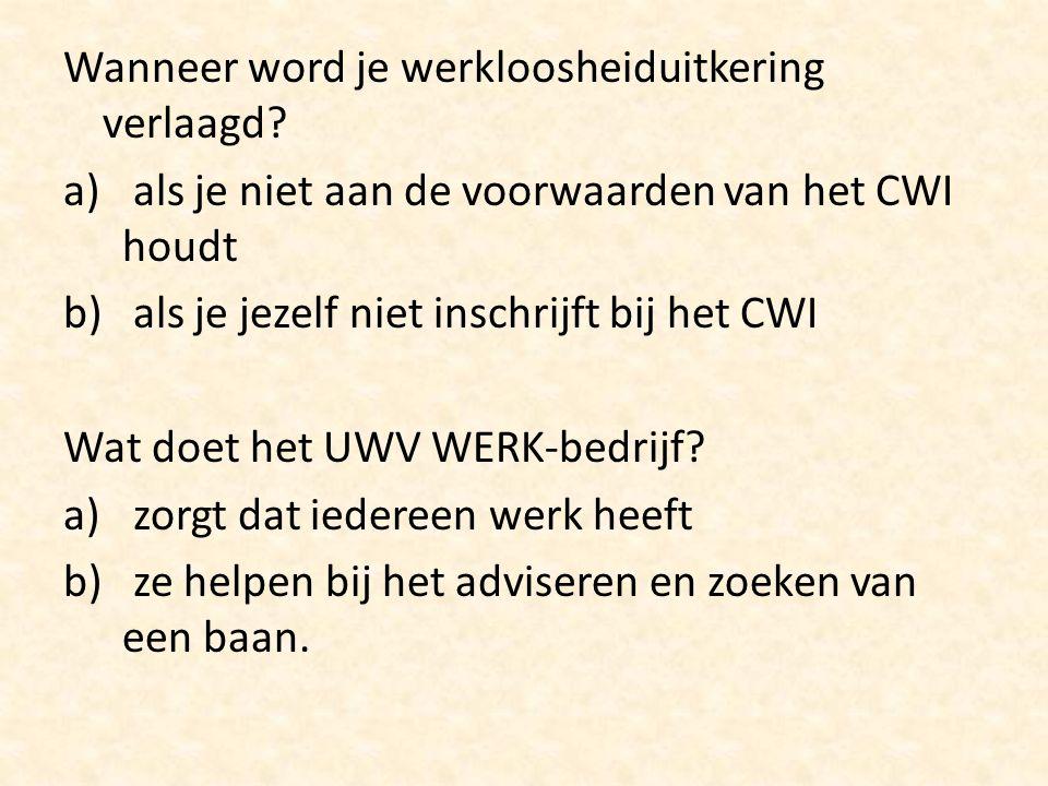 Wat is verplicht als je staat ingeschreven bij het CWI? a) regelmatig langskomen b) regelmatig solliciteren Moet je werk accepteren als werk bij je pa