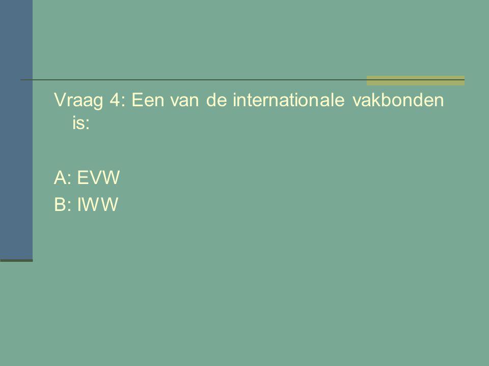 Vraag 3: Waar staat CNV voor? A: Centraal Nederlands Vakverbond B: Christelijke Nationaal Vakverbond.