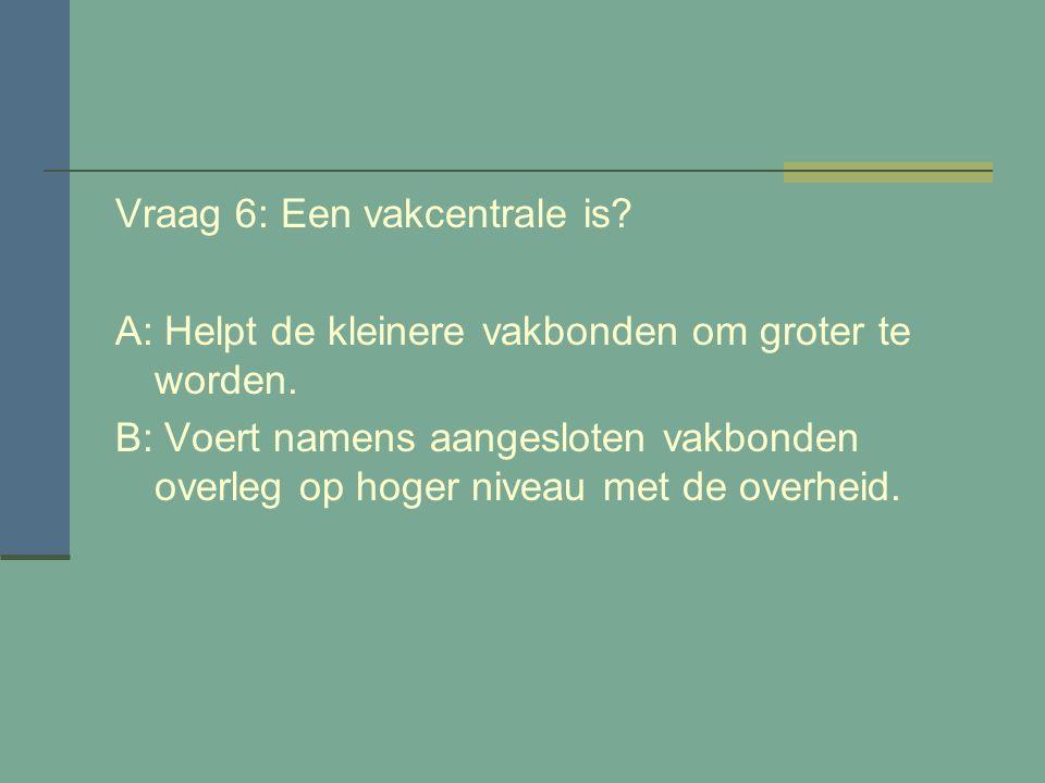 Vraag 5: Het grootste vakbond in Nederland is de? A: FNV B: CNV