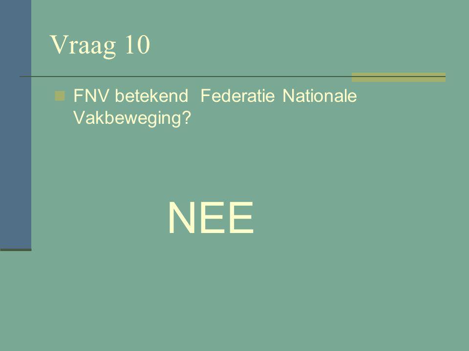 Vraag 9 Is ongeveer een kwart van alle werknemers in Nederland lid van een vakbond? JA