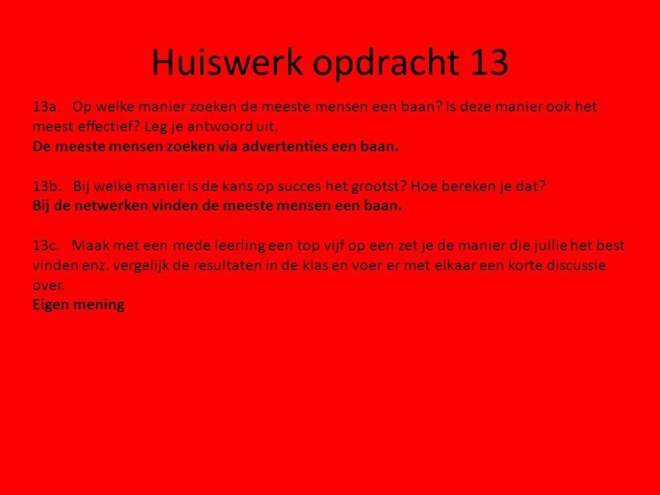 Opdrachten maken & bespreken Maken opdracht: 13 A+B en 16 op blz. 58 en 59. Klaar? Maak opdracht 13 C samen met je buurman/buurvrouw. www.werk.nl www.