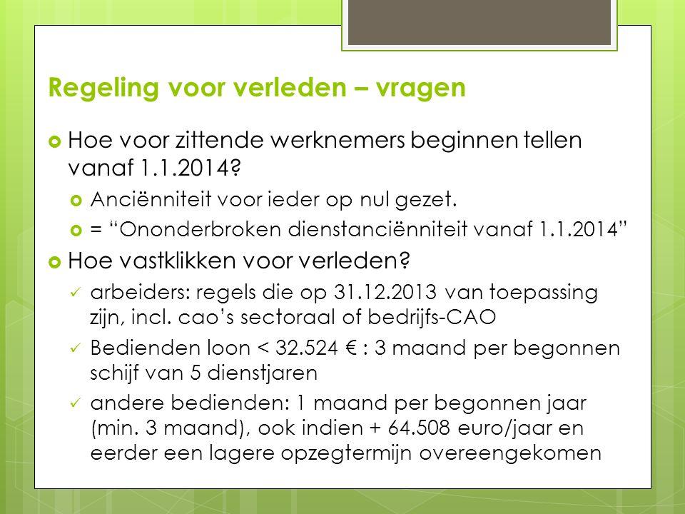 Regeling voor verleden – vragen  Hoe voor zittende werknemers beginnen tellen vanaf 1.1.2014.