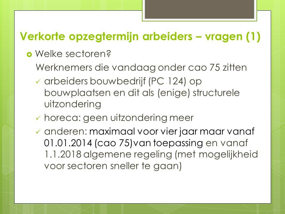Verkorte opzegtermijn arbeiders – vragen (1)  Welke sectoren.