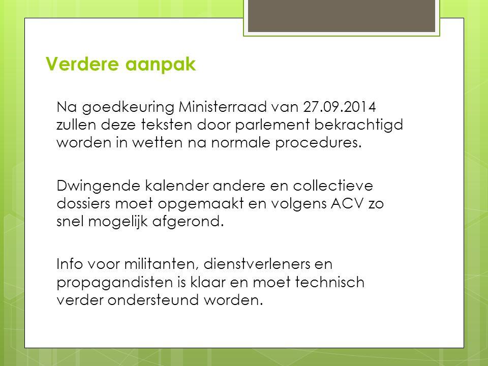 Verdere aanpak Na goedkeuring Ministerraad van 27.09.2014 zullen deze teksten door parlement bekrachtigd worden in wetten na normale procedures.