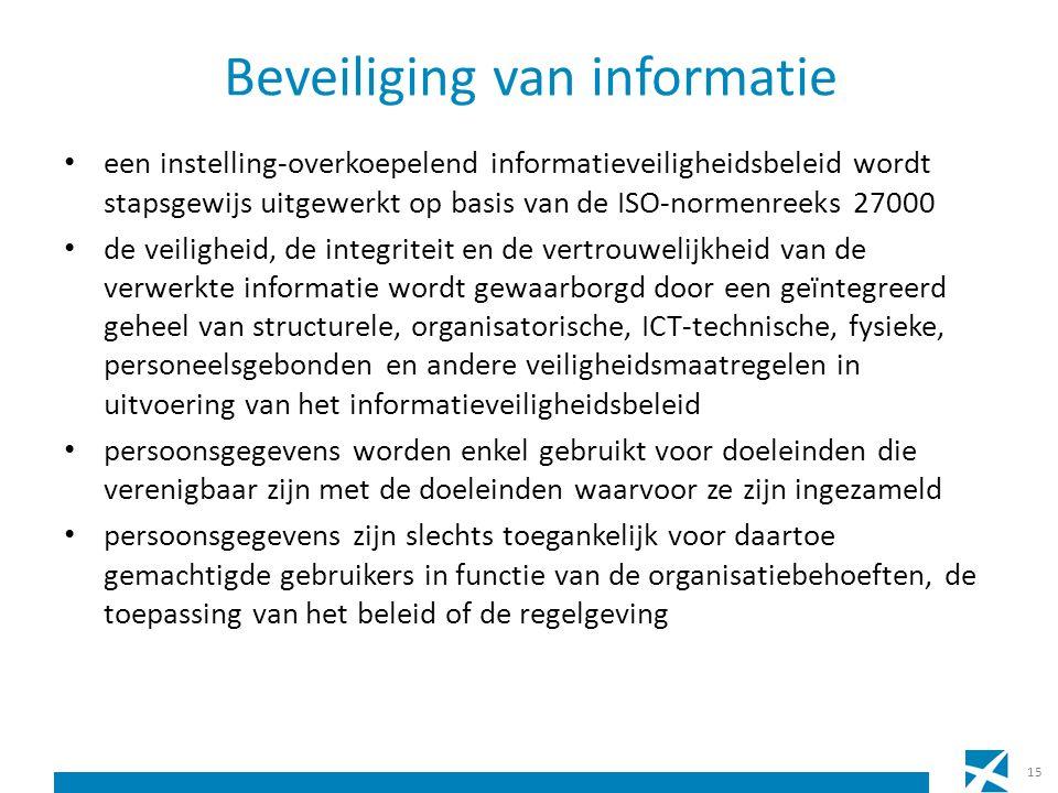 Beveiliging van informatie een instelling-overkoepelend informatieveiligheidsbeleid wordt stapsgewijs uitgewerkt op basis van de ISO-normenreeks 27000 de veiligheid, de integriteit en de vertrouwelijkheid van de verwerkte informatie wordt gewaarborgd door een geïntegreerd geheel van structurele, organisatorische, ICT-technische, fysieke, personeelsgebonden en andere veiligheidsmaatregelen in uitvoering van het informatieveiligheidsbeleid persoonsgegevens worden enkel gebruikt voor doeleinden die verenigbaar zijn met de doeleinden waarvoor ze zijn ingezameld persoonsgegevens zijn slechts toegankelijk voor daartoe gemachtigde gebruikers in functie van de organisatiebehoeften, de toepassing van het beleid of de regelgeving 15
