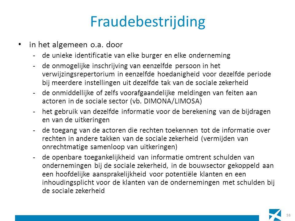Fraudebestrijding in het algemeen o.a. door -de unieke identificatie van elke burger en elke onderneming -de onmogelijke inschrijving van eenzelfde pe