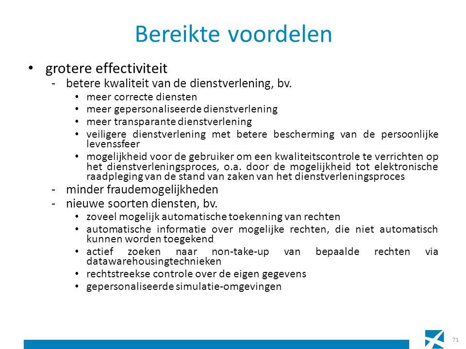Bereikte voordelen grotere effectiviteit -betere kwaliteit van de dienstverlening, bv. meer correcte diensten meer gepersonaliseerde dienstverlening m