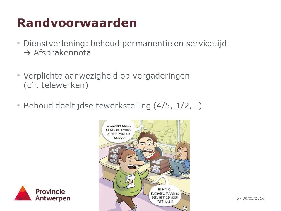 6 - 30/03/2016 Randvoorwaarden Dienstverlening: behoud permanentie en servicetijd  Afsprakennota Verplichte aanwezigheid op vergaderingen (cfr.