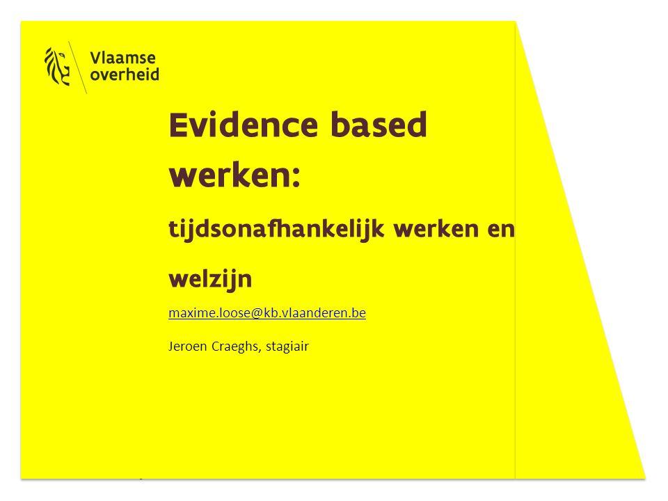 Evidence based werken: tijdsonafhankelijk werken en welzijn maxime.loose@kb.vlaanderen.be Jeroen Craeghs, stagiair