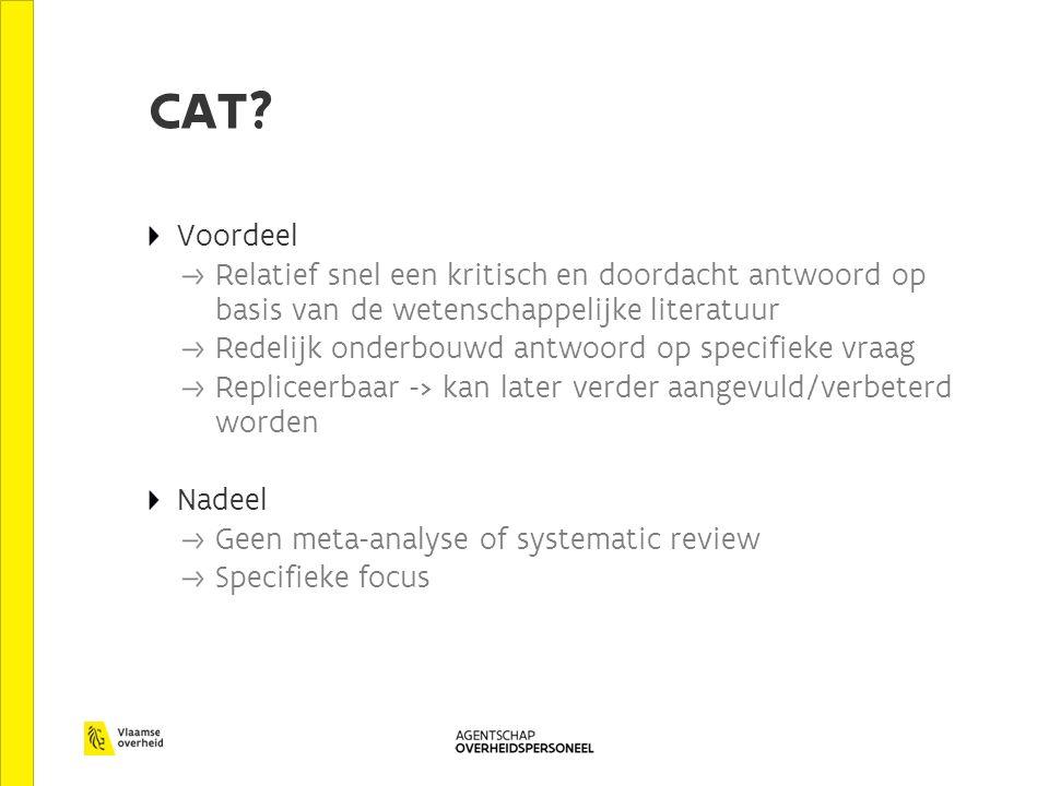 CAT? Voordeel Relatief snel een kritisch en doordacht antwoord op basis van de wetenschappelijke literatuur Redelijk onderbouwd antwoord op specifieke
