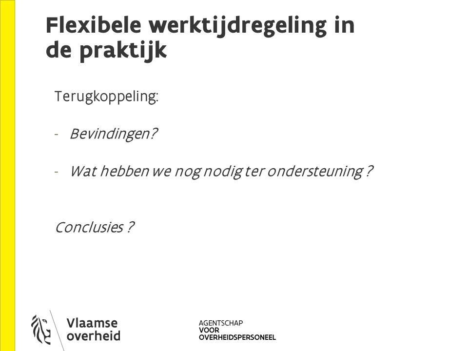 Flexibele werktijdregeling in de praktijk Terugkoppeling: - Bevindingen.
