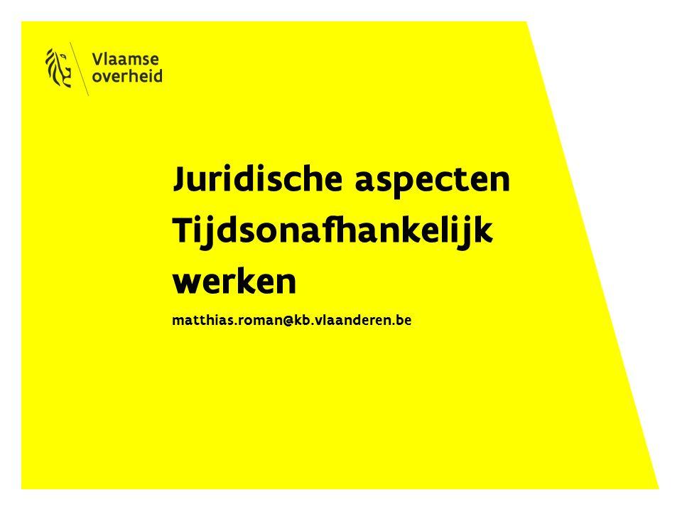 Juridische aspecten Tijdsonafhankelijk werken matthias.roman@kb.vlaanderen.be