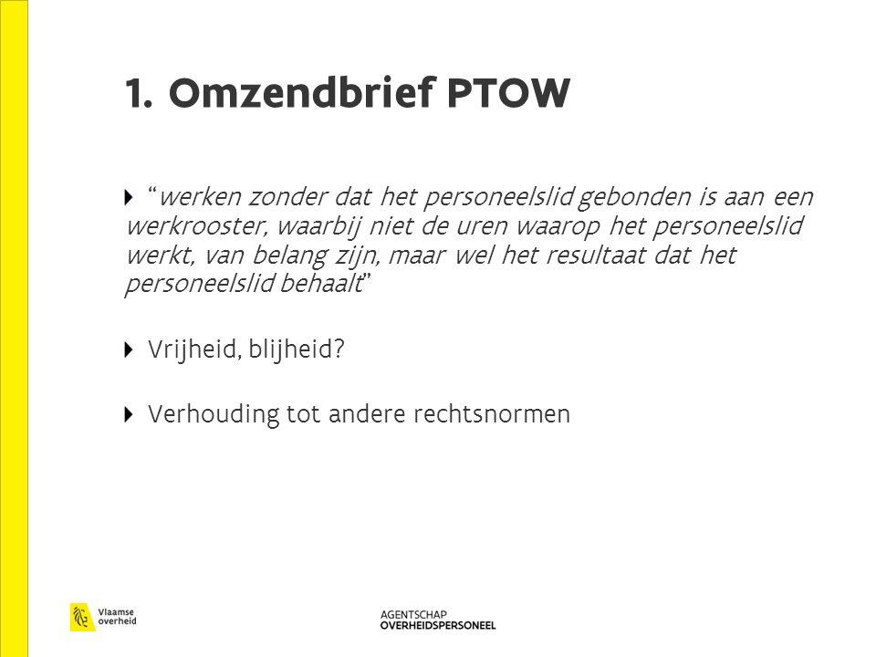 """1. Omzendbrief PTOW """"werken zonder dat het personeelslid gebonden is aan een werkrooster, waarbij niet de uren waarop het personeelslid werkt, van bel"""