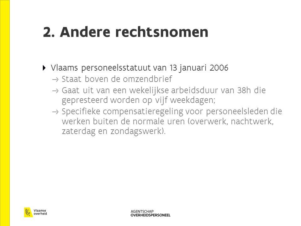 2. Andere rechtsnomen Vlaams personeelsstatuut van 13 januari 2006 Staat boven de omzendbrief Gaat uit van een wekelijkse arbeidsduur van 38h die gepr