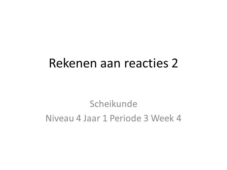 Rekenen aan reacties 2 Scheikunde Niveau 4 Jaar 1 Periode 3 Week 4