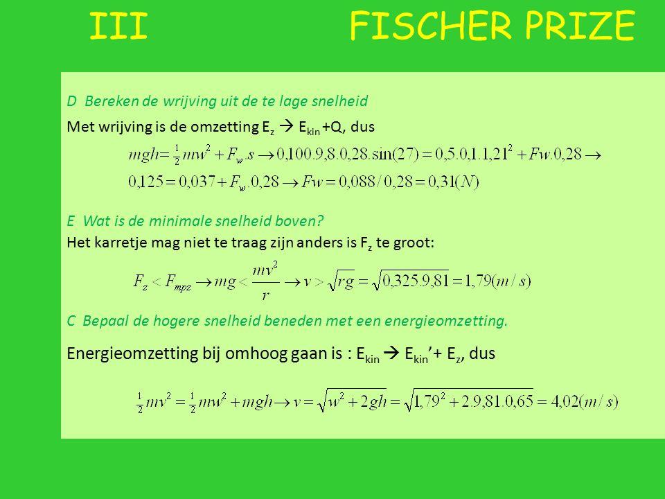 III FISCHER PRIZE D Bereken de wrijving uit de te lage snelheid E Wat is de minimale snelheid boven? C Bepaal de hogere snelheid beneden met een energ
