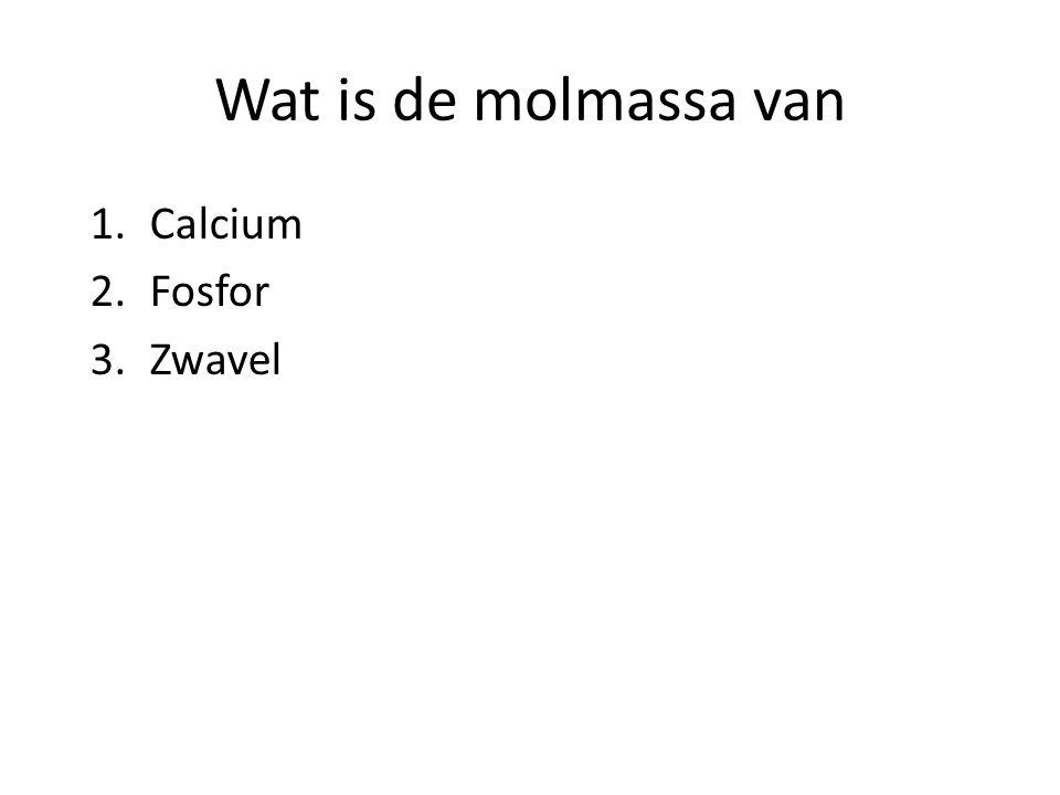 Wat is de molmassa van 1.Calcium 2.Fosfor 3.Zwavel