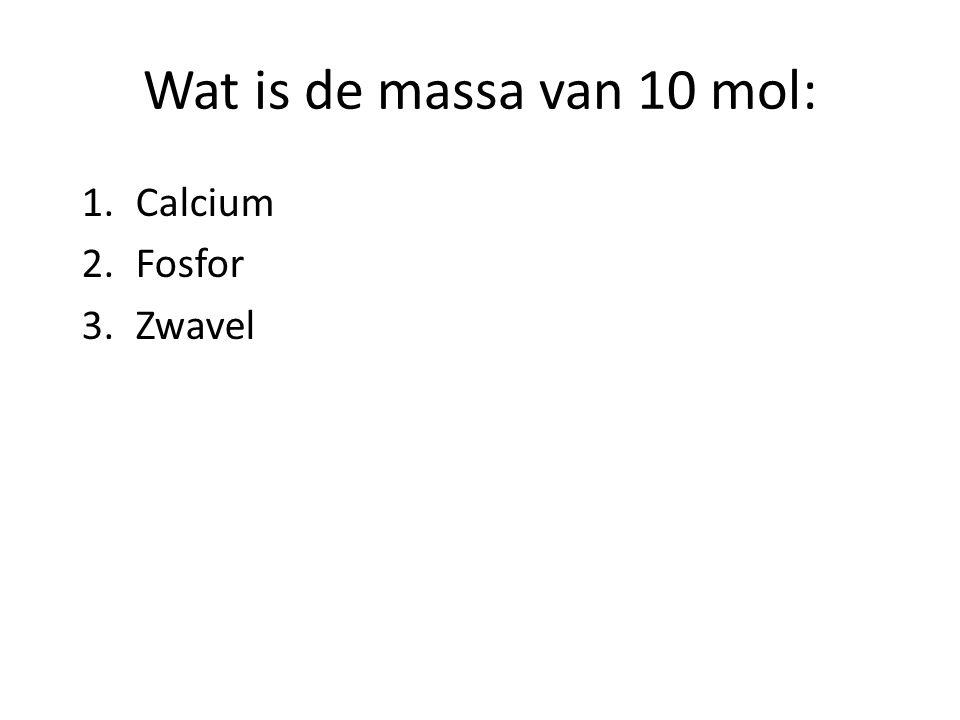 Wat is de massa van 10 mol: 1.Calcium 2.Fosfor 3.Zwavel